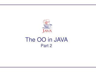 The OO in JAVA  Part 2