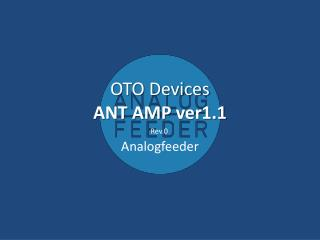OTO Devices ANT AMP ver1.1