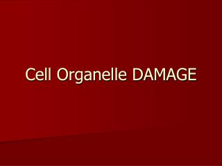 Cell Organelle DAMAGE