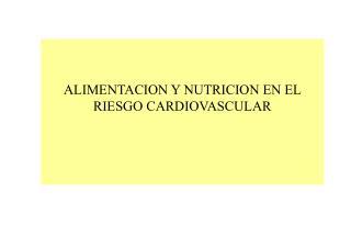 ALIMENTACION Y NUTRICION EN EL RIESGO CARDIOVASCULAR