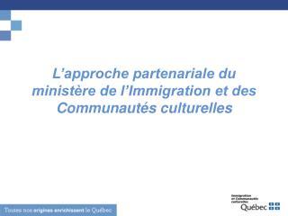 L'approche partenariale du ministère de l'Immigration et des Communautés culturelles