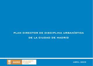 PLAN DIRECTOR DE DISCIPLINA URBANÍSTICA  DE LA CIUDAD DE MADRID