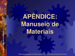 APÊNDICE: Manuseio de Materiais