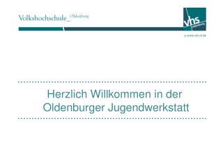 Herzlich Willkommen in der  Oldenburger Jugendwerkstatt