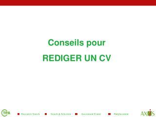 Conseils pour REDIGER UN CV