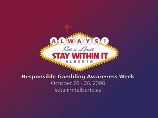 Welcome! To the 2 nd  annual Responsible Gambling Awareness Week Play Smart. Gamble Responsibly.