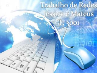 Trabalho de Redes Jéssica e Mateus T: 3001