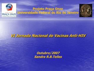 Projeto Praça Onze Universidade Federal do Rio de Janeiro VI Jornada Nacional de Vacinas Anti-HIV