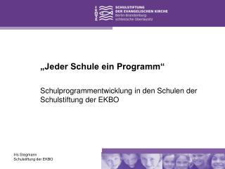 """""""Jeder Schule ein Programm"""" Schulprogrammentwicklung in den Schulen der Schulstiftung der EKBO"""
