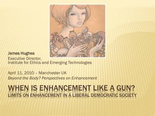 When is Enhancement like a Gun?  Limits on Enhancement in a Liberal Democratic Society