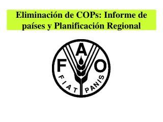Eliminación de COPs: Informe de países y Planificación Regional