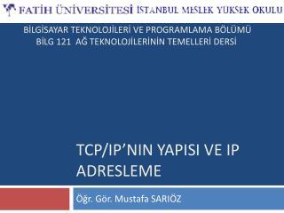 TCP/IP'nin YApISI ve IP ADRESLEME