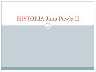 HISTORIA Jana Pawła II