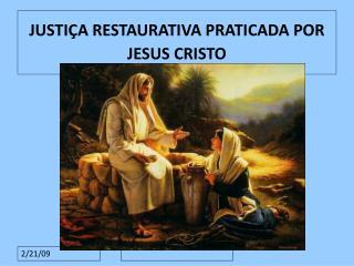 JUSTIÇA RESTAURATIVA PRATICADA POR JESUS CRISTO