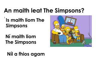 An  maith leat  The Simpsons?