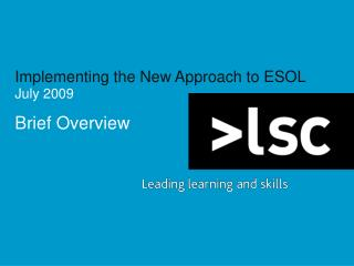 Implementing the New Approach to ESOL July 2009  Brief Overview
