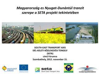 Magyarország  es  Nyugat-Dunántúl  tranzit szerepe a SETA projekt  tekintetében