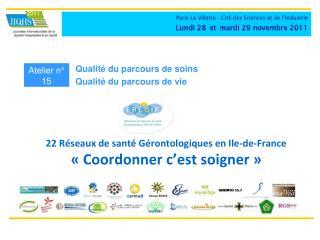 22 Réseaux de santé Gérontologiques en Ile-de-France  «Coordonner c'est soigner»
