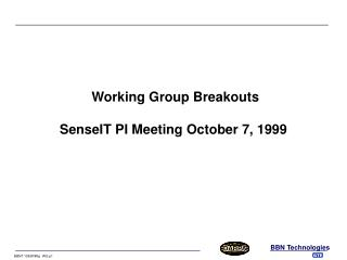 Working Group Breakouts SenseIT PI Meeting October 7, 1999