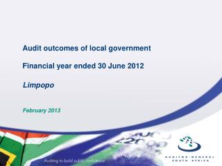 Audit outcomes of local government Financial year ended 30 June 2012 Limpopo February 2013