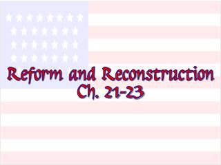 Reform and Reconstruction Ch. 21-23