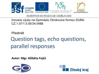 Question tags, echo questions, parallel responses