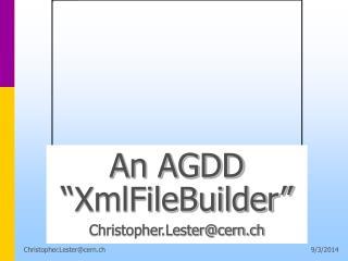 "An AGDD ""XmlFileBuilder"" Christopher.Lester@cern.ch"