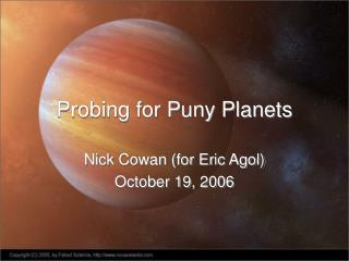 Probing for Puny Planets