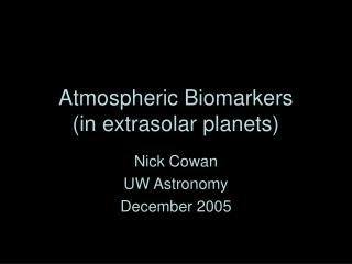 Atmospheric Biomarkers  (in extrasolar planets)