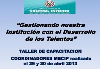TALLER DE CAPACITACION   COORDINADORES  MECIP realizado el 29 y 30 de abril 2013