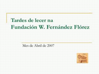 Tardes de lecer na Fundación W. Fernández Flórez