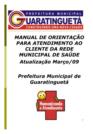 MANUAL DE ORIENTA��O PARA ATENDIMENTO AO CLIENTE DA REDE MUNICIPAL DE SA�DE Atualiza��o Mar�o/09