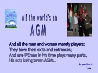 As you like it *                  * AGM