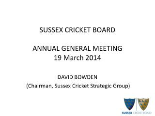 SUSSEX CRICKET BOARD ANNUAL GENERAL MEETING 19 March 2014