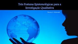 Três Posturas Epistemológicas para a Investigação Qualitativa