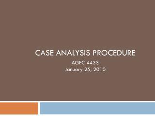 CASE ANALYSIS PROCEDURE AGEC 4433 January 25, 2010
