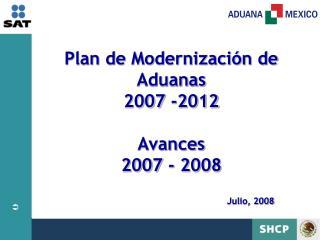 Plan de Modernización de Aduanas  2007 -2012 Avances  2007 - 2008