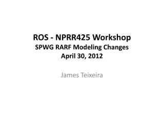 ROS - NPRR425 Workshop  SPWG RARF Modeling Changes April 30, 2012