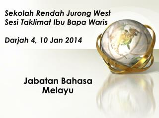 Sekolah Rendah Jurong West Sesi Taklimat Ibu Bapa Waris Darjah 4, 10 Jan 2014