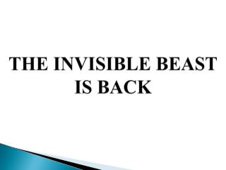 THE INVISIBLE BEAST IS BACK