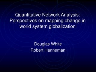 Quantitative Network Analysis:  Perspectives on mapping change in world system globalization