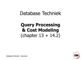 Database Techniek Query Processing & Cost Modeling (chapter 13 + 14.2)