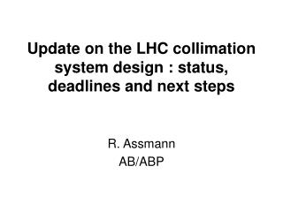 Update on the LHC collimation system design : status, deadlines and next steps