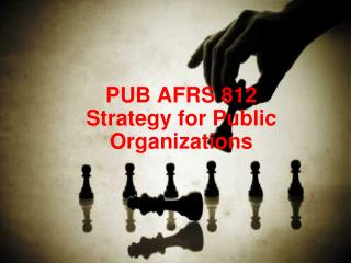 PUB AFRS 812 Strategy for Public Organizations