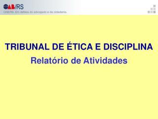 TRIBUNAL DE ÉTICA E DISCIPLINA Relatório de Atividades