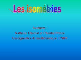 Auteures : Nathalie Charest et Chantal Prince Enseignantes de mathématique, CSRS