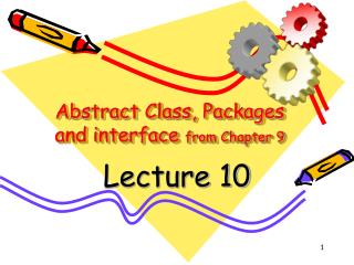 Abstract Class, Packages and interface  from Chapter 9