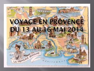 Voyage en Provence Du 13 au 16 mai 2014