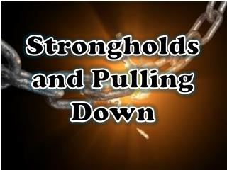 Strongholds and Pulling Down