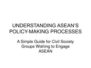 UNDERSTANDING ASEAN�S POLICY-MAKING PROCESSES